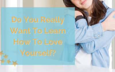 Do You Really Want To Learn How To Love Yourself?